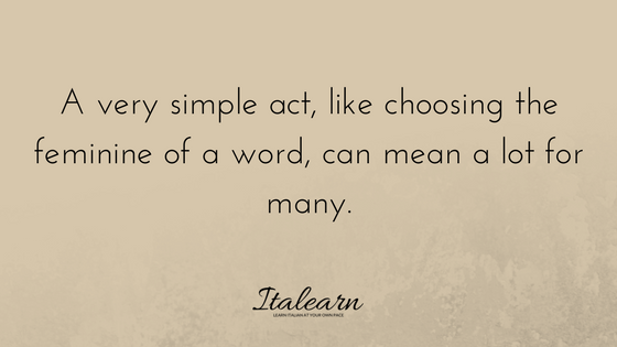 A very simple act, like choosing the feminine of a word can mean a lot for many-italearn.com