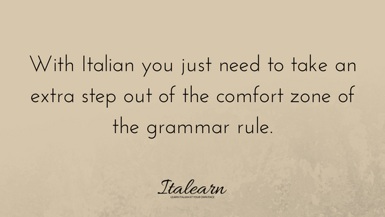 You just need to take an extra step out of the comfort zone of the grammar rule-italearn.com