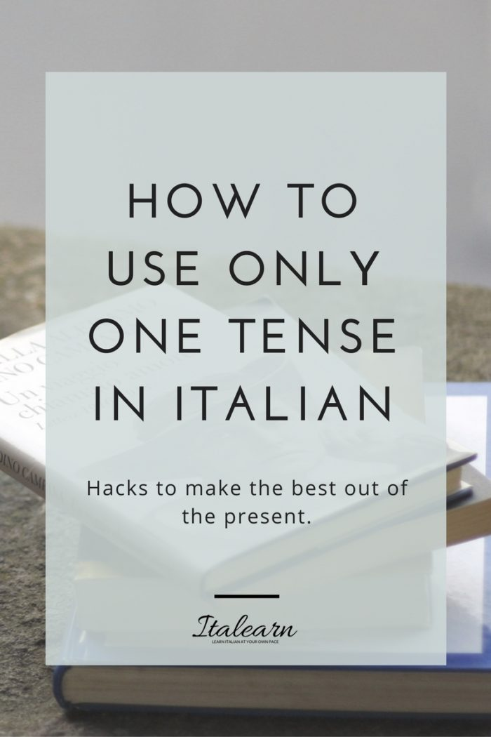 How to use only one tense in Italian_italearn.com