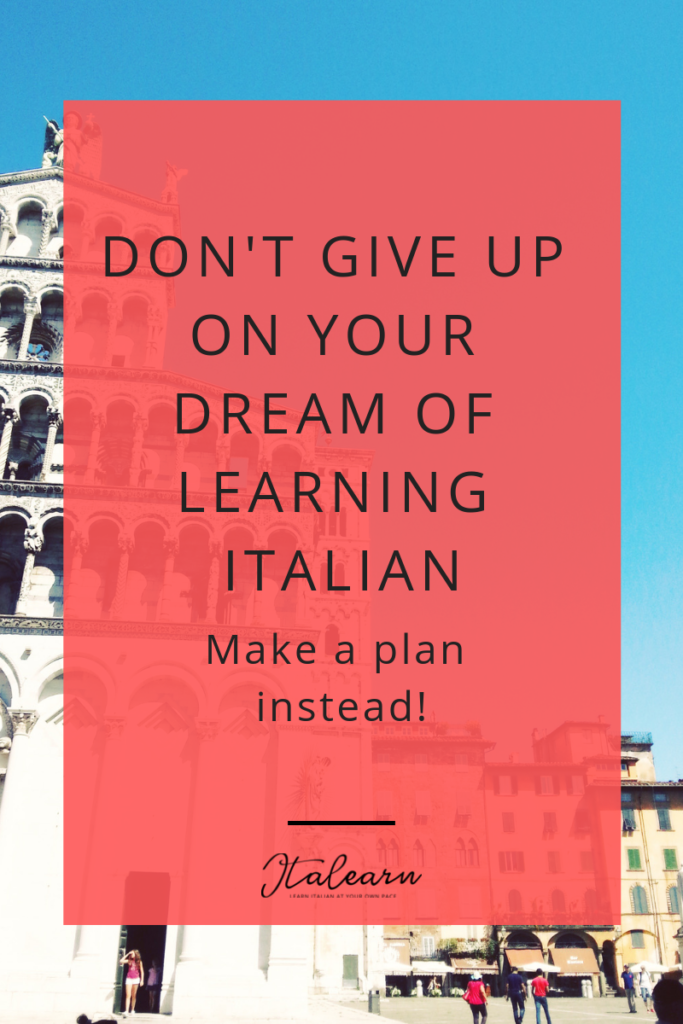 Don't give up on your dream of learning italian - italearn.com