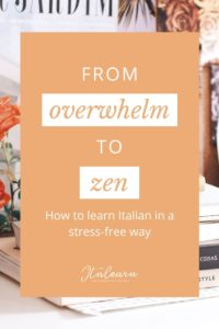 From overwhelm to zen: how to learn Italian in a stress free way - italearn.com