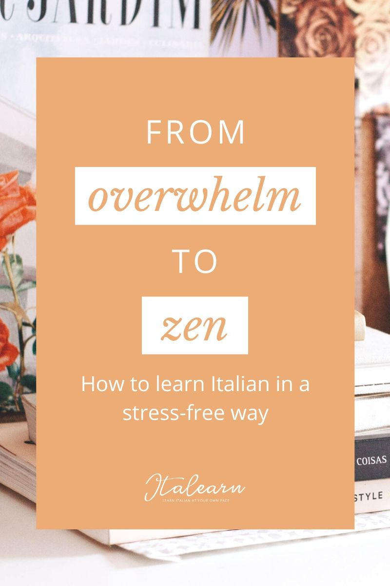 From overwhelm to zen: how to learn Italian in a stress free way – italearn.com