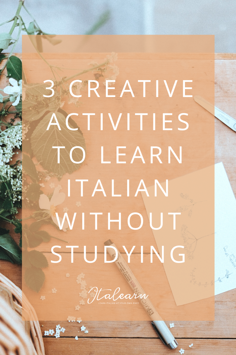 3 creative activities to learn Italian without studying – italearn.com