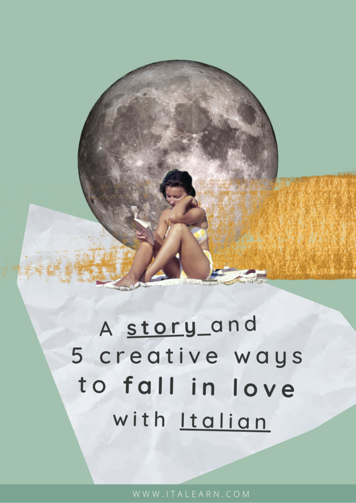 A story and 5 creative ways to fall in love with Italian - italearn.com - Silvia Perrone