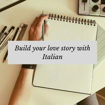 Build your love story with Italian | Creative Italian Workshop at italearn.com