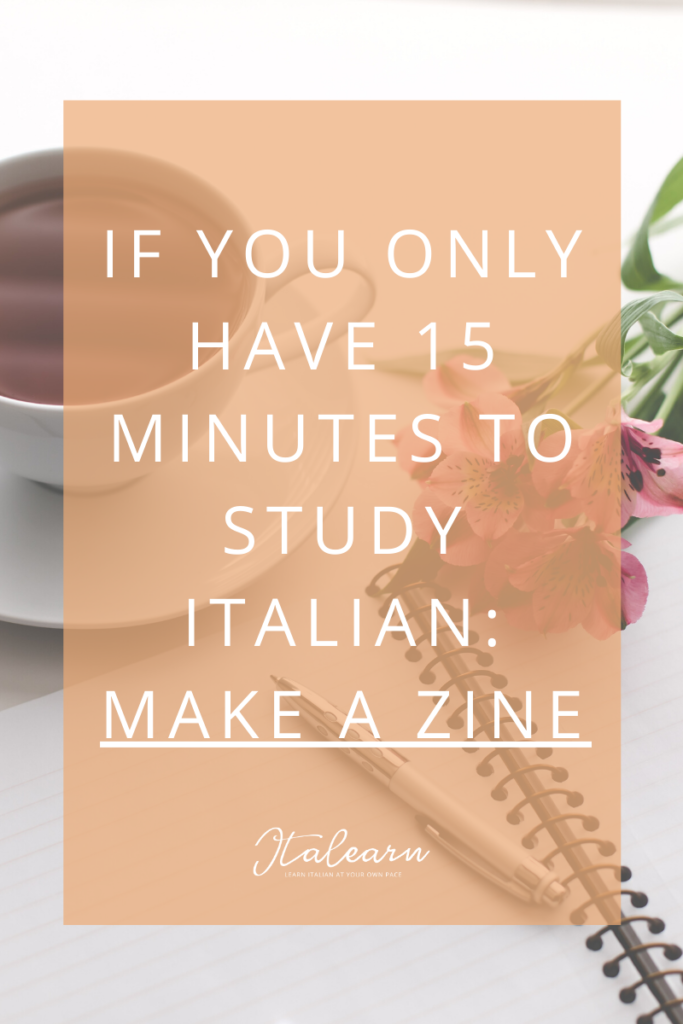 If you only have 15 minutes to study Italian: make a zine | italearn.com