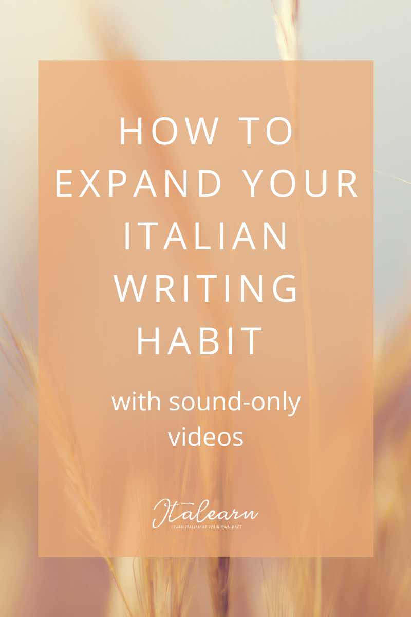 how to expand your Italian writing habit with sound-only videos – italearn.com